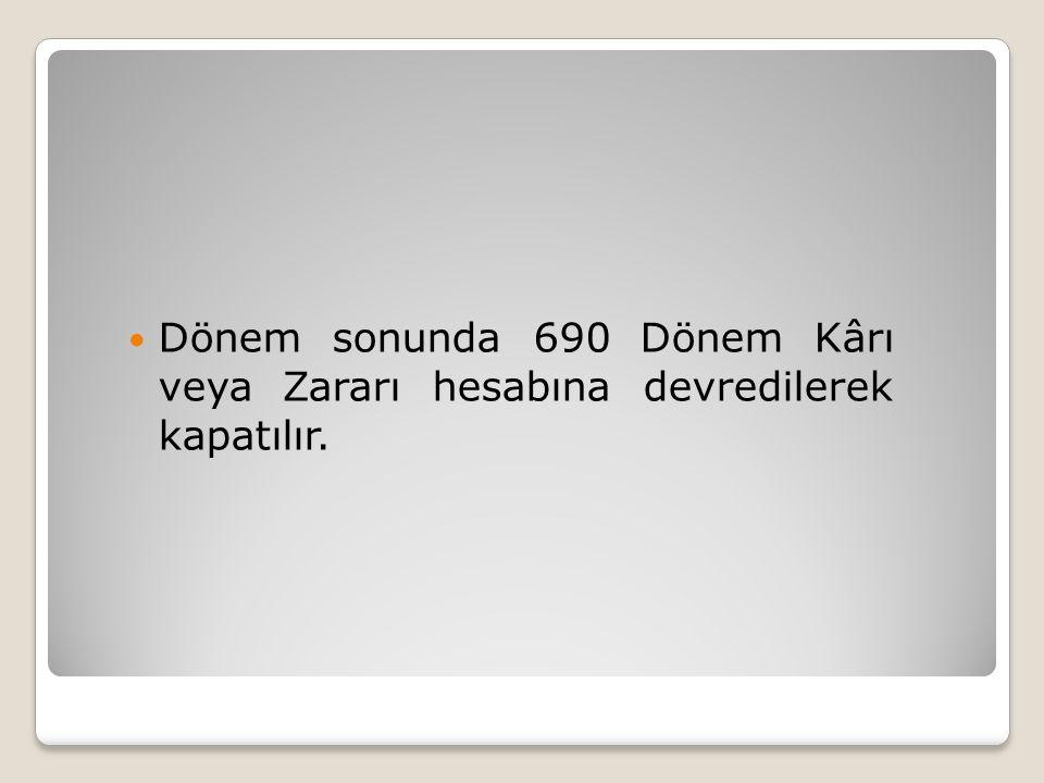  Dönem sonunda 690 Dönem Kârı veya Zararı hesabına devredilerek kapatılır.