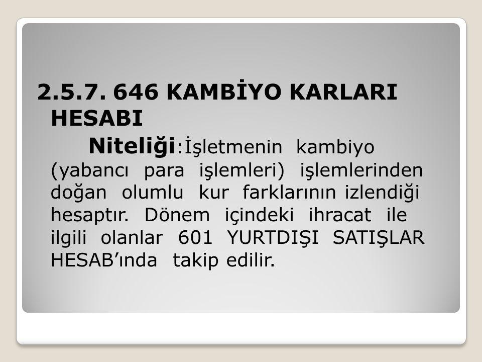 2.5.7. 646 KAMBİYO KARLARI HESABI Niteliği :İşletmenin kambiyo (yabancı para işlemleri) işlemlerinden doğan olumlu kur farklarının izlendiği hesaptır.