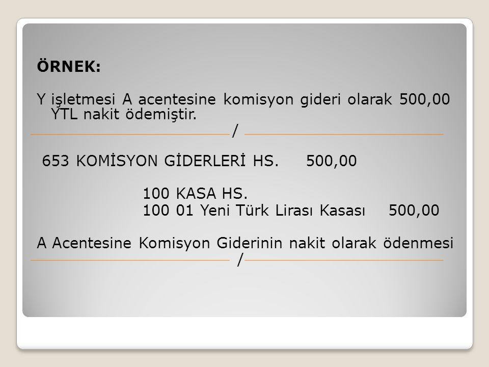 ÖRNEK: Y işletmesi A acentesine komisyon gideri olarak 500,00 YTL nakit ödemiştir. / 653 KOMİSYON GİDERLERİ HS. 500,00 100 KASA HS. 100 01 Yeni Türk L