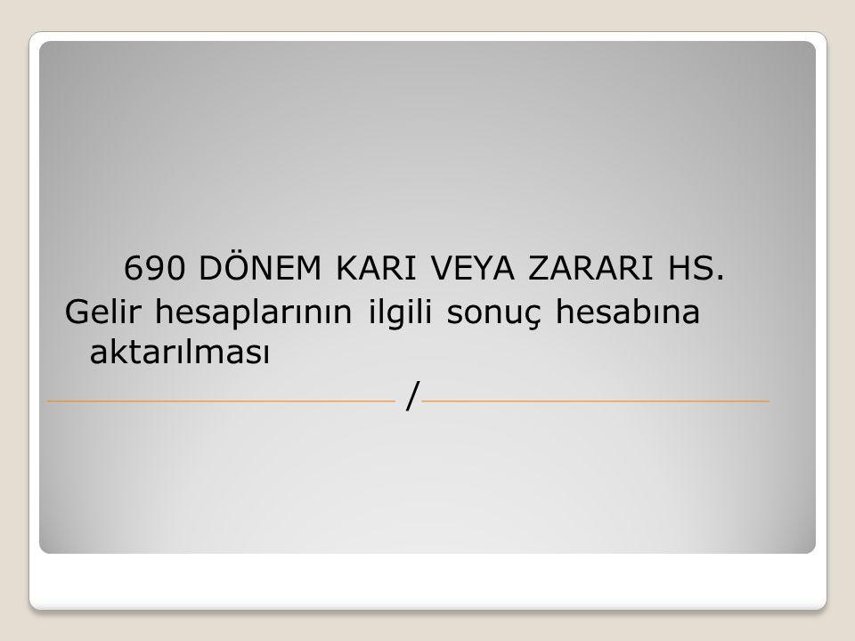 690 DÖNEM KARI VEYA ZARARI HS. Gelir hesaplarının ilgili sonuç hesabına aktarılması /