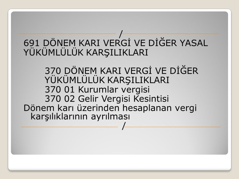/ 691 DÖNEM KARI VERGİ VE DİĞER YASAL YÜKÜMLÜLÜK KARŞILIKLARI 370 DÖNEM KARI VERGİ VE DİĞER YÜKÜMLÜLÜK KARŞILIKLARI 370 01 Kurumlar vergisi 370 02 Gel