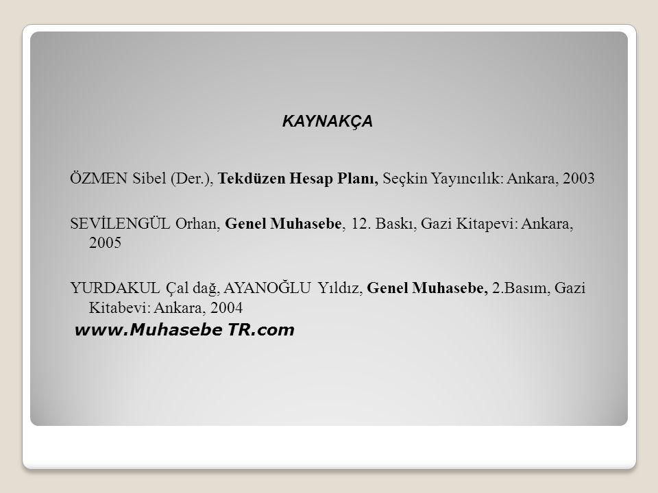 ÖZMEN Sibel (Der.), Tekdüzen Hesap Planı, Seçkin Yayıncılık: Ankara, 2003 SEVİLENGÜL Orhan, Genel Muhasebe, 12. Baskı, Gazi Kitapevi: Ankara, 2005 YUR