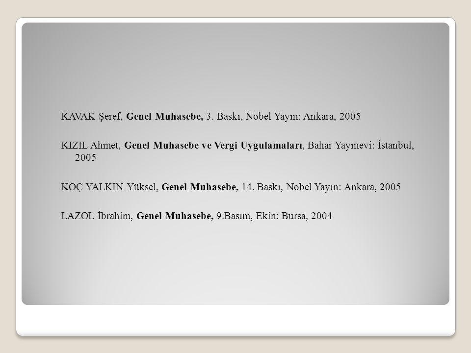 KAVAK Şeref, Genel Muhasebe, 3. Baskı, Nobel Yayın: Ankara, 2005 KIZIL Ahmet, Genel Muhasebe ve Vergi Uygulamaları, Bahar Yayınevi: İstanbul, 2005 KOÇ