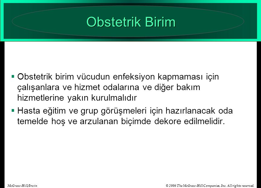 © 2006 The McGraw-Hill Companies, Inc. All rights reserved.McGraw-Hill/Irwin Obstetrik Birim  Obstetrik birim vücudun enfeksiyon kapmaması için çalış