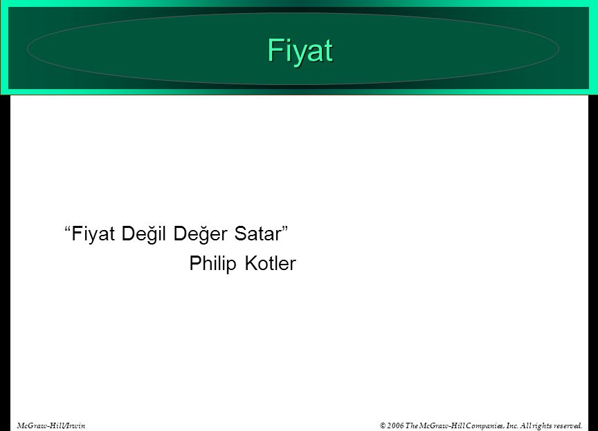 "© 2006 The McGraw-Hill Companies, Inc. All rights reserved.McGraw-Hill/Irwin Fiyat ""Fiyat Değil Değer Satar"" Philip Kotler"