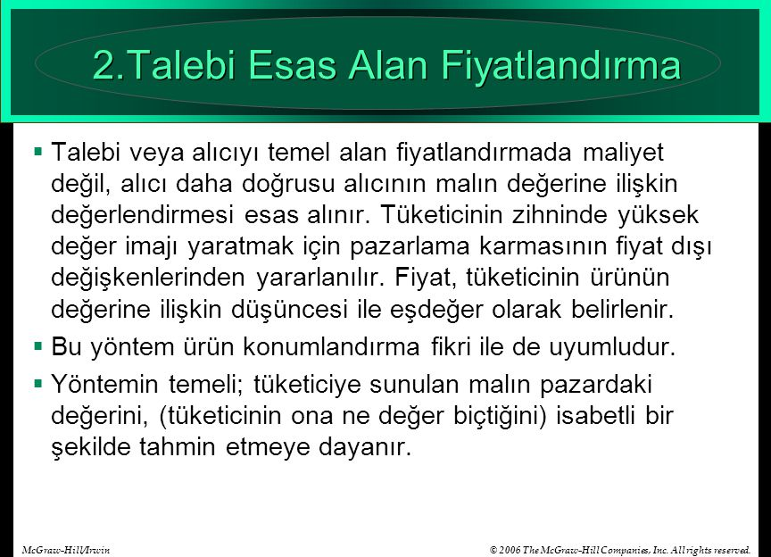 © 2006 The McGraw-Hill Companies, Inc. All rights reserved.McGraw-Hill/Irwin 2.Talebi Esas Alan Fiyatlandırma  Talebi veya alıcıyı temel alan fiyatla