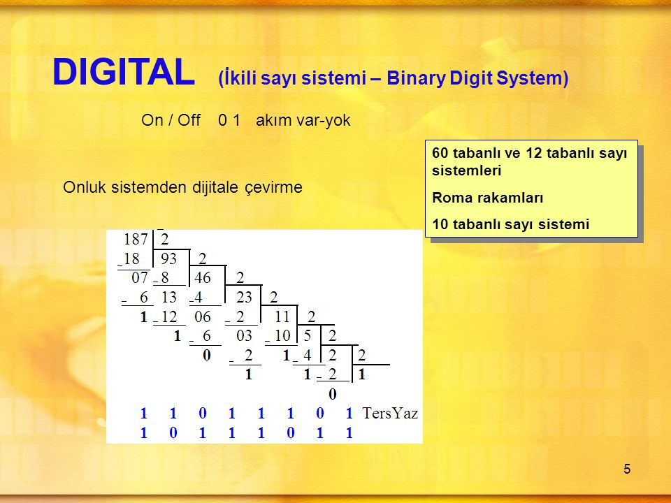 6 DIGITAL (İkili sayı sistemi – Binary Digit System) Dijital sayıların onluk sisteme çevrilmesi •Bit –binary digit.
