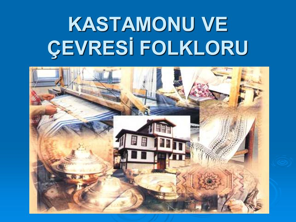 KASTAMONU VE ÇEVRESİ FOLKLORU