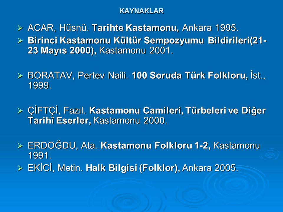 KAYNAKLAR  ACAR, Hüsnü. Tarihte Kastamonu, Ankara 1995.  Birinci Kastamonu Kültür Sempozyumu Bildirileri(21- 23 Mayıs 2000), Kastamonu 2001.  BORAT