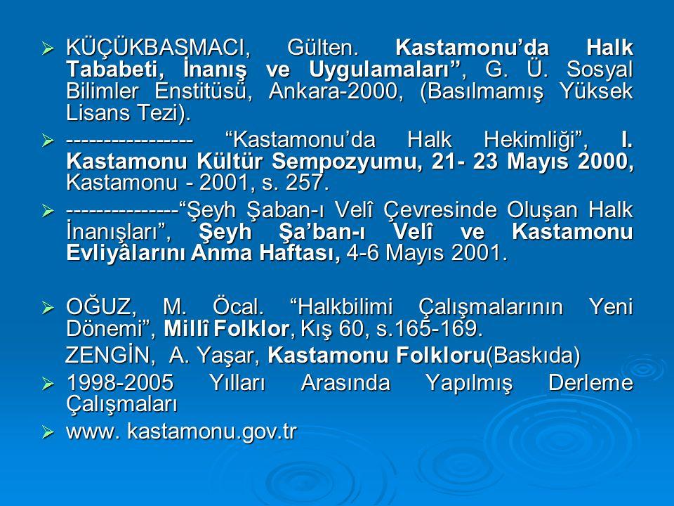 """ KÜÇÜKBASMACI, Gülten. Kastamonu'da Halk Tababeti, İnanış ve Uygulamaları"""", G. Ü. Sosyal Bilimler Enstitüsü, Ankara-2000, (Basılmamış Yüksek Lisans T"""