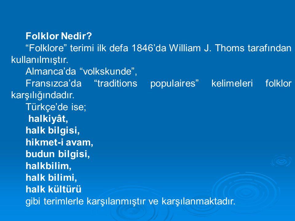 """Folklor Nedir? """"Folklore"""" terimi ilk defa 1846'da William J. Thoms tarafından kullanılmıştır. Almanca'da """"volkskunde"""", Fransızca'da """"traditions popula"""