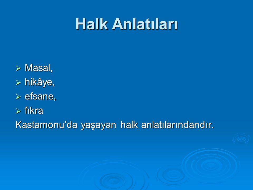 Halk Anlatıları  Masal,  hikâye,  efsane,  fıkra Kastamonu'da yaşayan halk anlatılarındandır.