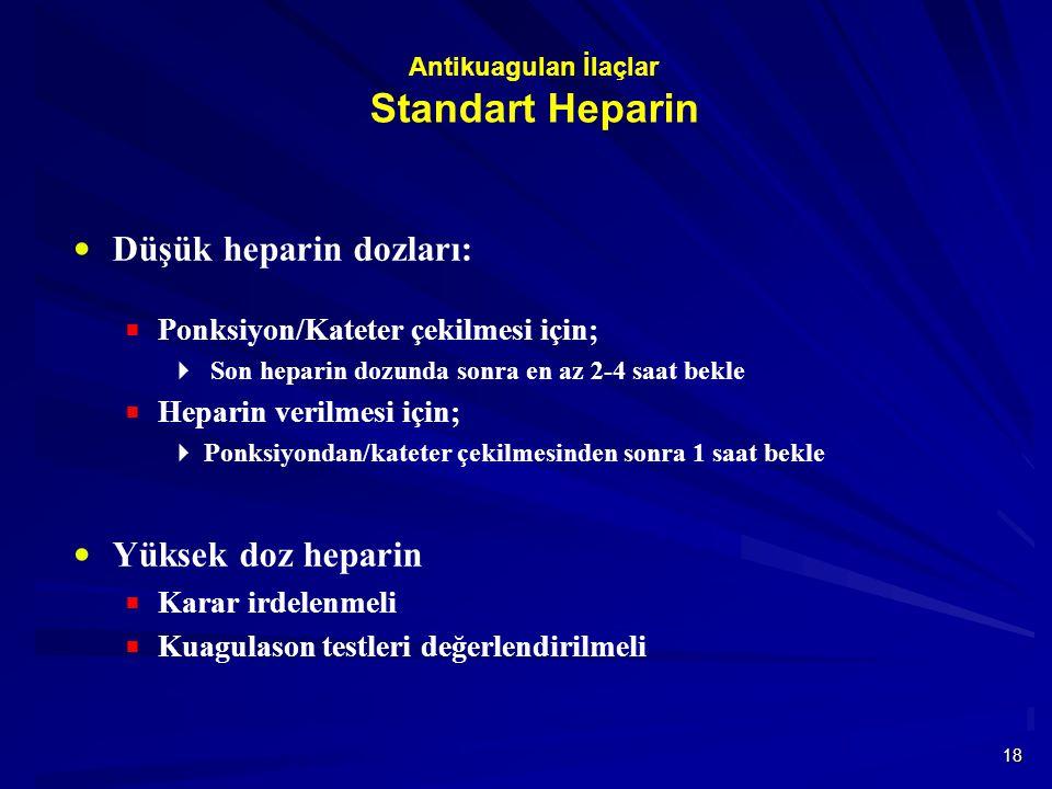 18 Antikuagulan İlaçlar Standart Heparin  Düşük heparin dozları:  Ponksiyon/Kateter çekilmesi için;  Son heparin dozunda sonra en az 2-4 saat bekle