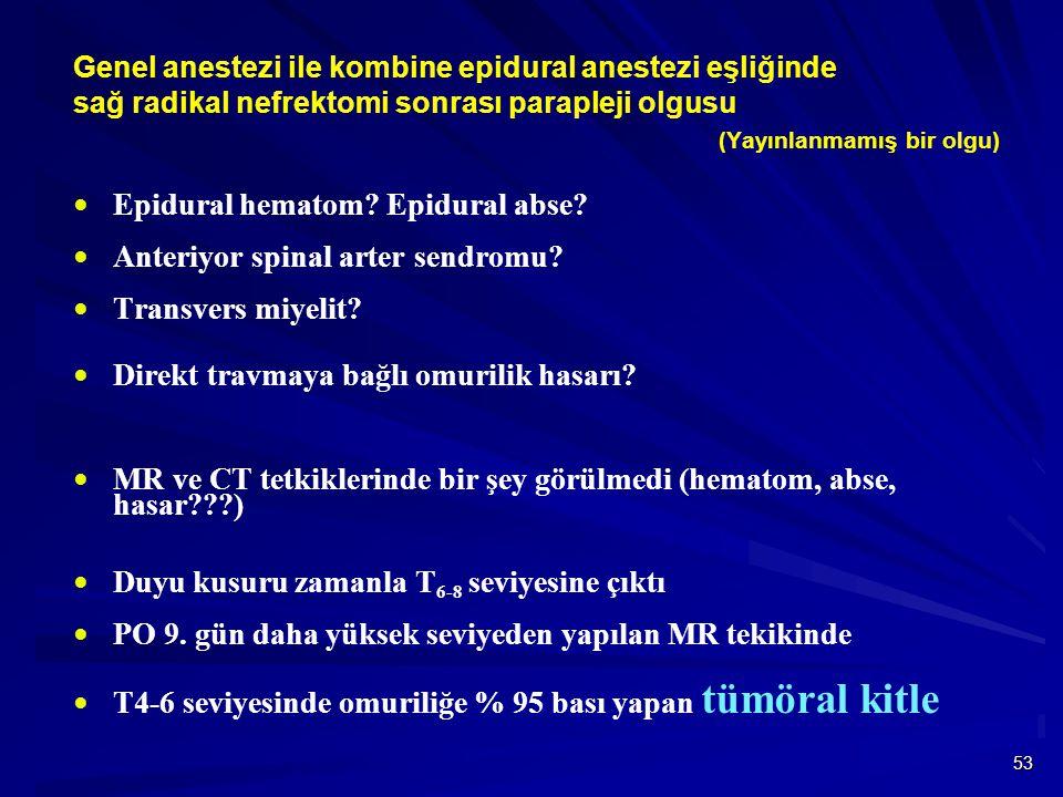 53  Epidural hematom? Epidural abse?  Anteriyor spinal arter sendromu?  Transvers miyelit?  Direkt travmaya bağlı omurilik hasarı?  MR ve CT tetk
