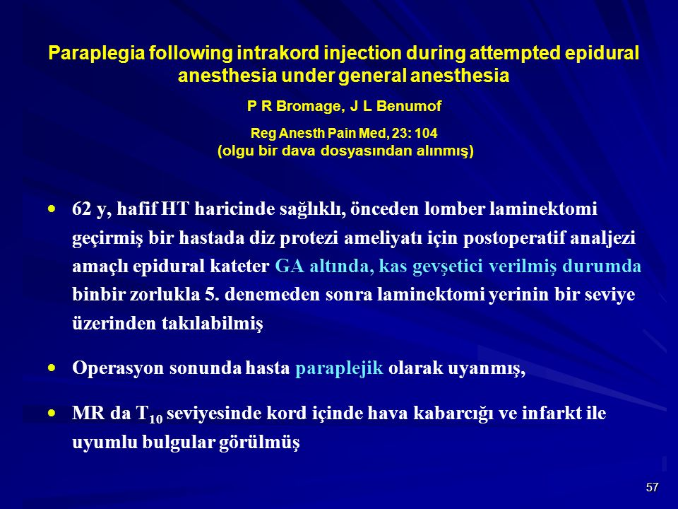 57 Paraplegia following intrakord injection during attempted epidural anesthesia under general anesthesia P R Bromage, J L Benumof Reg Anesth Pain Med