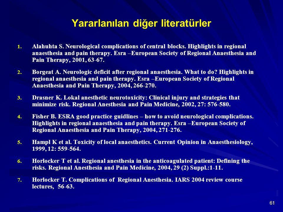 61 Yararlanılan diğer literatürler 1. Alahuhta S. Neurological complications of central blocks. Highlights in regional anaesthesia and pain therapy. E