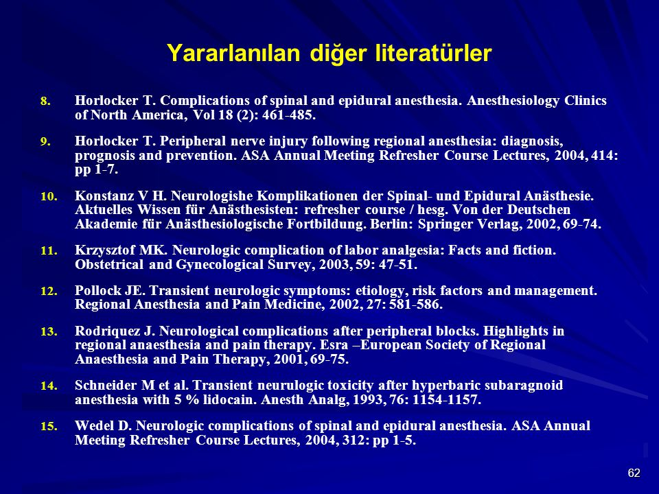 62 Yararlanılan diğer literatürler 8. Horlocker T. Complications of spinal and epidural anesthesia. Anesthesiology Clinics of North America, Vol 18 (2