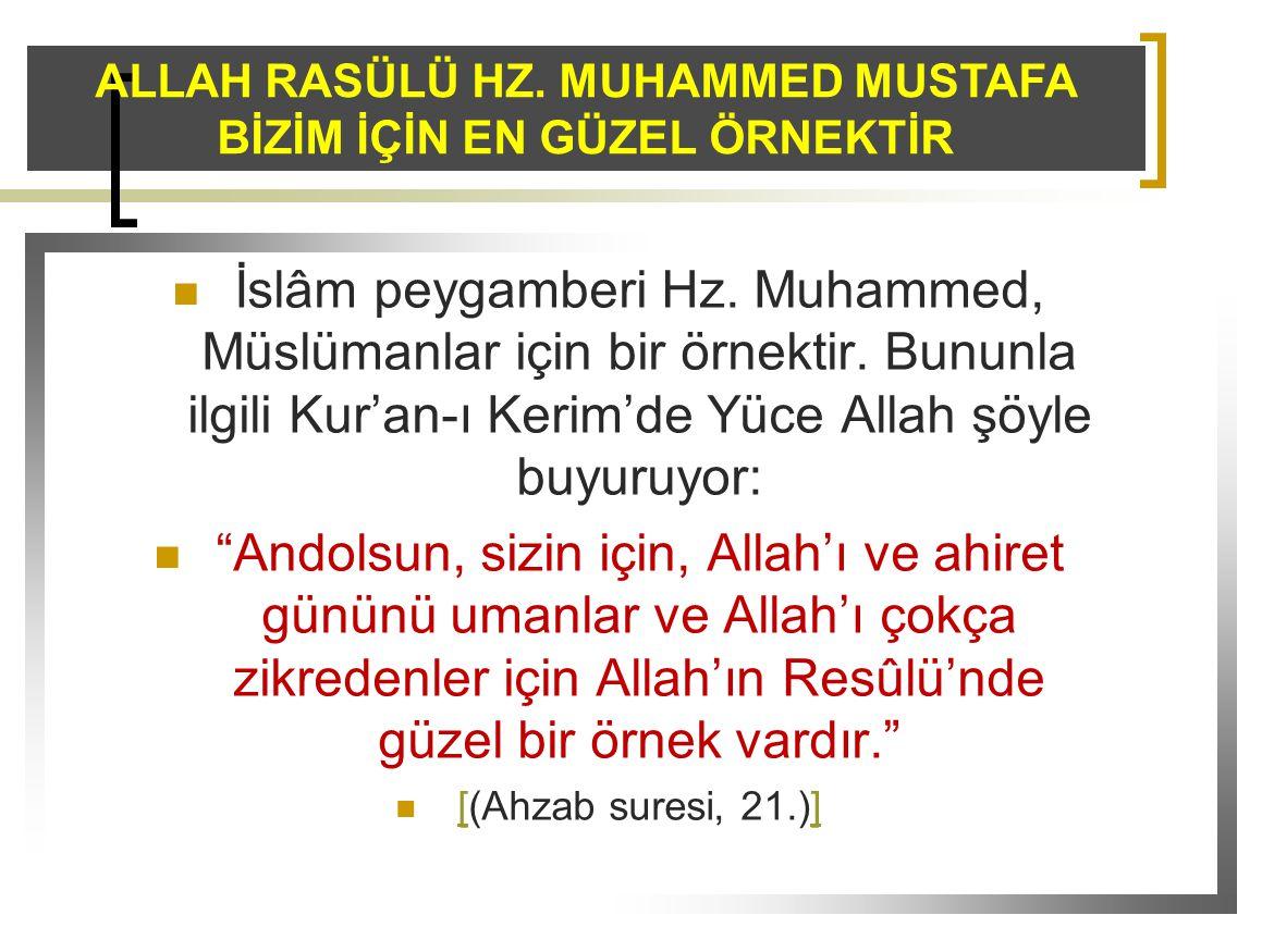 """ İslâm peygamberi Hz. Muhammed, Müslümanlar için bir örnektir. Bununla ilgili Kur'an-ı Kerim'de Yüce Allah şöyle buyuruyor:  """"Andolsun, sizin için,"""