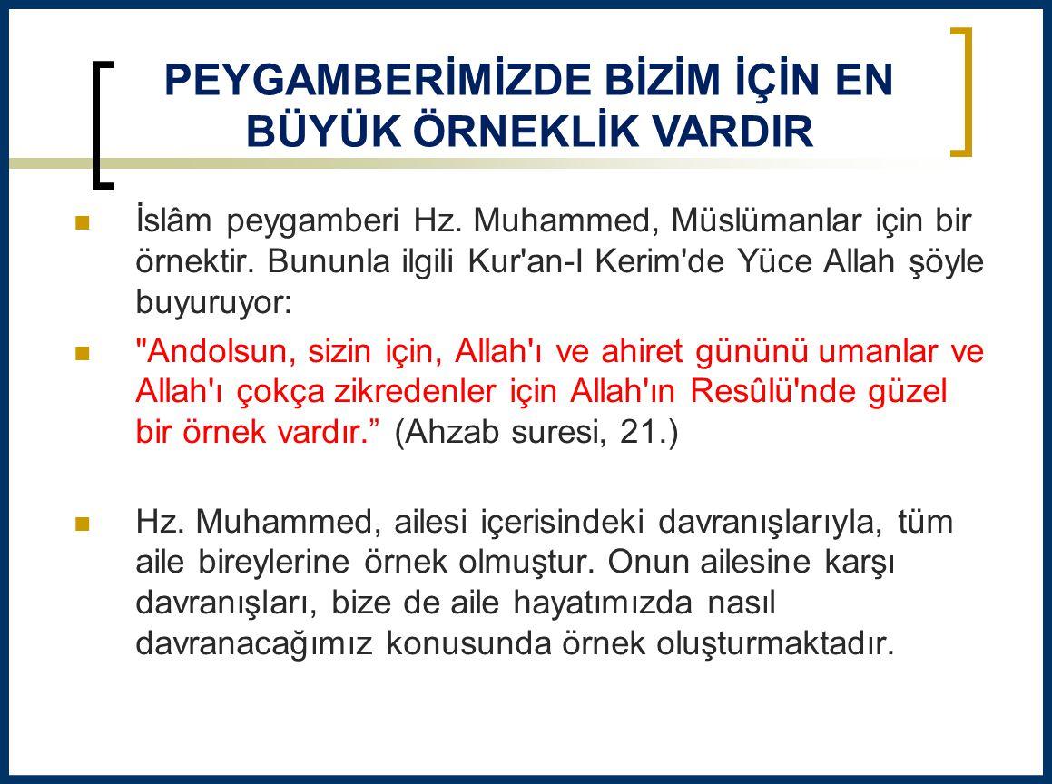 İslâm peygamberi Hz. Muhammed, Müslümanlar için bir örnektir. Bununla ilgili Kur'an-I Kerim'de Yüce Allah şöyle buyuruyor: 