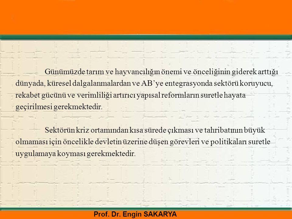 Prof. Dr. Engin SAKARYA Günümüzde tarım ve hayvancılığın önemi ve önceliğinin giderek arttığı dünyada, küresel dalgalanmalardan ve AB'ye entegrasyonda