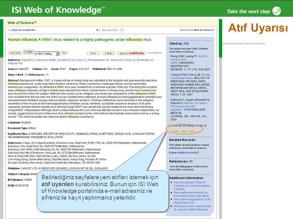 Atıf Uyarısı Belirlediğiniz sayfalara yeni atıfları izlemek için atıf uyarıları kurabilirsiniz. Bunun için ISI Web of Knowledge portalında e-mail adre