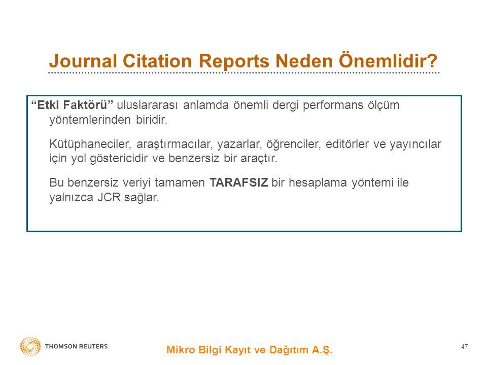 """Journal Citation Reports Neden Önemlidir? Mikro Bilgi Kayıt ve Dağıtım A.Ş. 47 """"Etki Faktörü"""" uluslararası anlamda önemli dergi performans ölçüm yönte"""