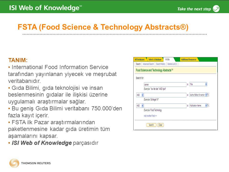 FSTA (Food Science & Technology Abstracts®) TANIM: • International Food Information Service tarafından yayınlanan yiyecek ve meşrubat veritabanıdır. •