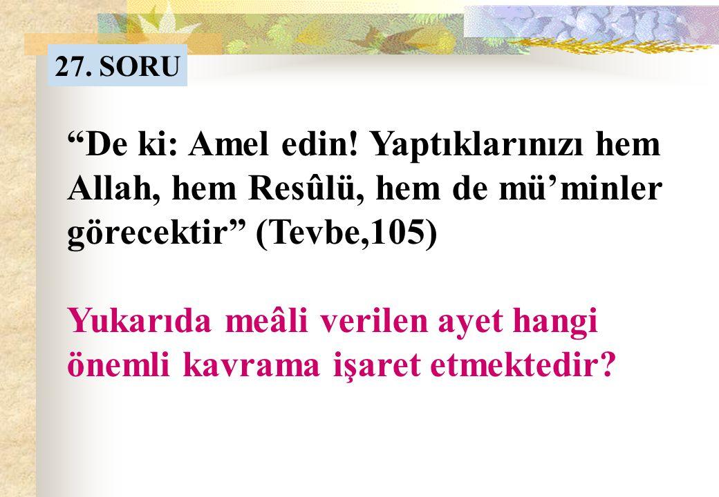 26. SORUNUN CEVABI Nâm-ı Celil-i İlahinin dört bir yanda duyurulması.
