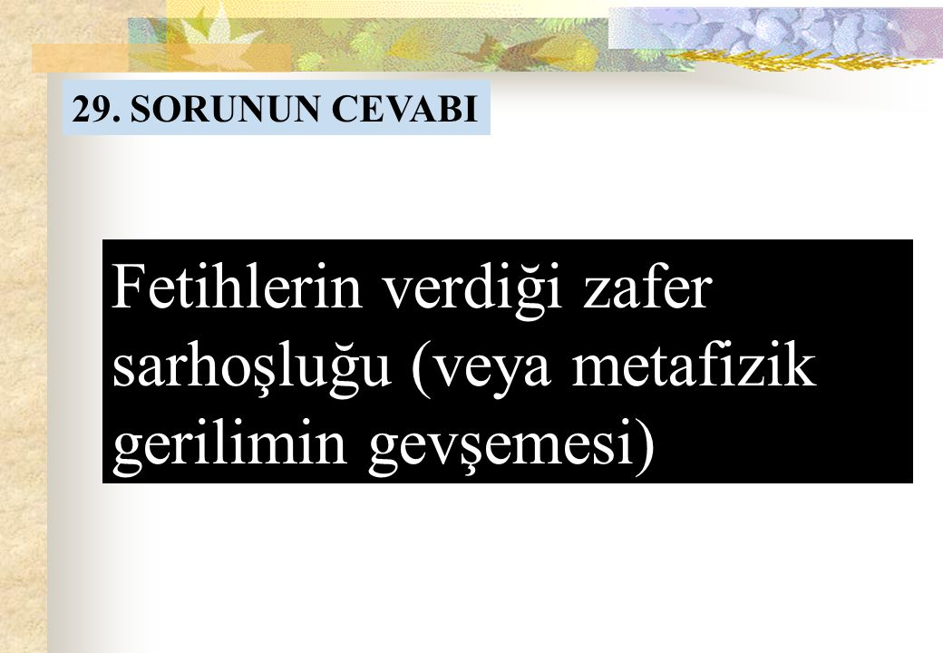 29. SORU H.Efendi Tarihi Prizma bölümünde metafizik gerilimi anlatırken Osmanlı'nın yıkılışından bahseder. H.Efendiye göre Osmanlı'nın yıkılışındaki e