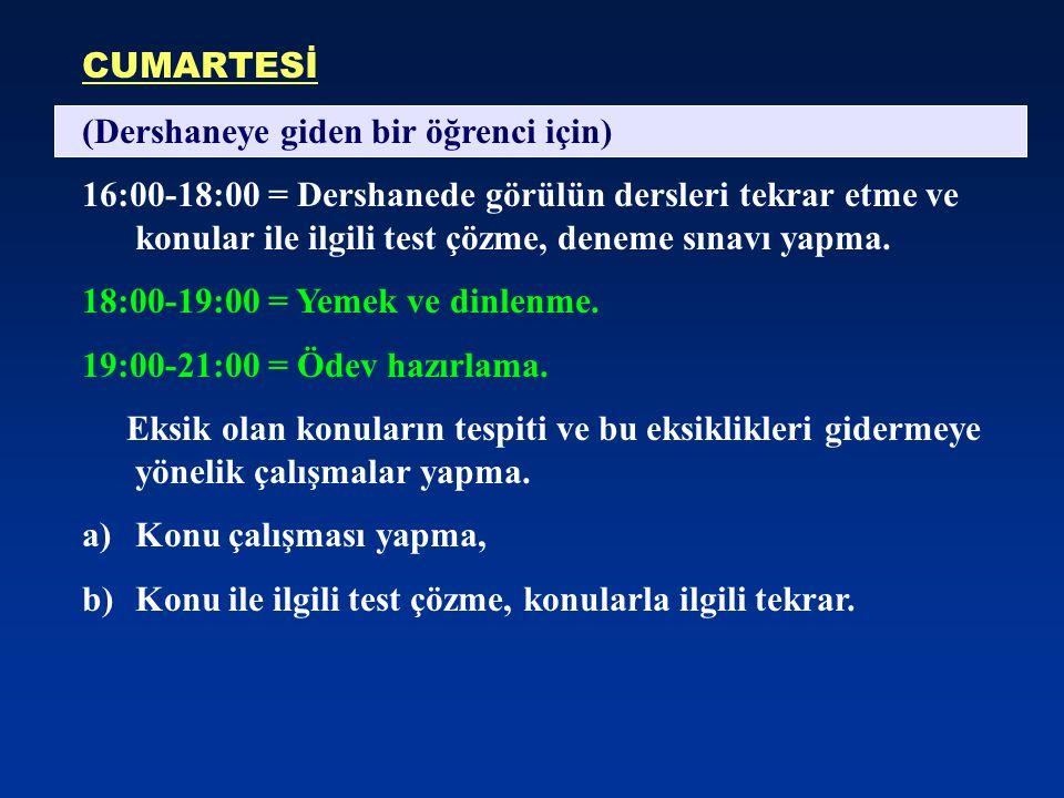 CUMARTESİ (Dershaneye giden bir öğrenci için) 16:00-18:00 = Dershanede görülün dersleri tekrar etme ve konular ile ilgili test çözme, deneme sınavı ya