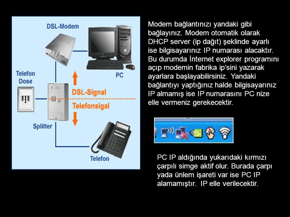 Modem bağlantınızı yandaki gibi bağlayınız. Modem otomatik olarak DHCP server (ip dağıt) şeklinde ayarlı ise bilgisayarınız IP numarası alacaktır. Bu