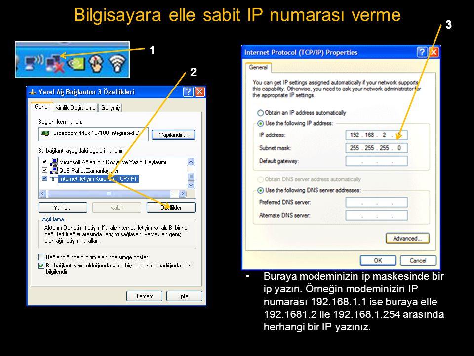 Bilgisayara elle sabit IP numarası verme •Buraya modeminizin ip maskesinde bir ip yazın. Örneğin modeminizin IP numarası 192.168.1.1 ise buraya elle 1