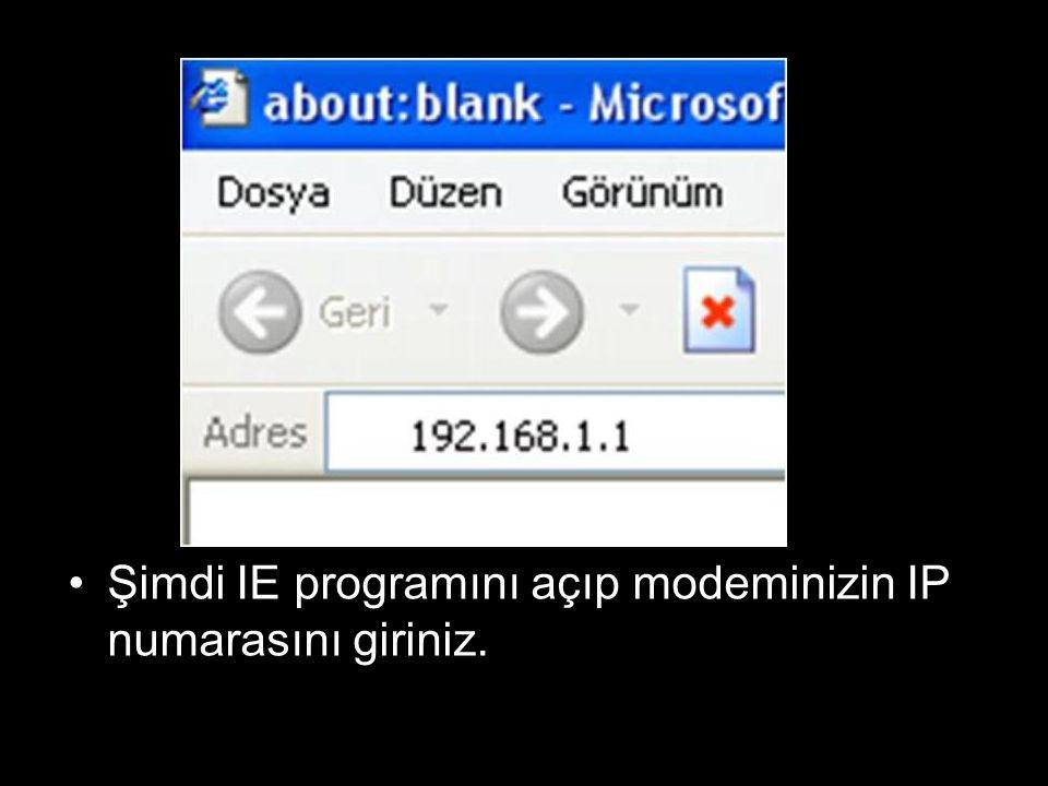 •Şimdi IE programını açıp modeminizin IP numarasını giriniz.