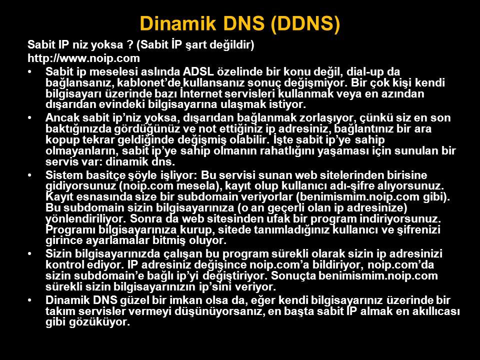 Dinamik DNS (DDNS) Sabit IP niz yoksa ? (Sabit İP şart değildir) http://www.noip.com •Sabit ip meselesi aslında ADSL özelinde bir konu değil, dial-up