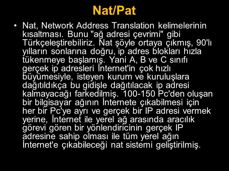 Nat/Pat •Nat, Network Address Translation kelimelerinin kısaltması. Bunu