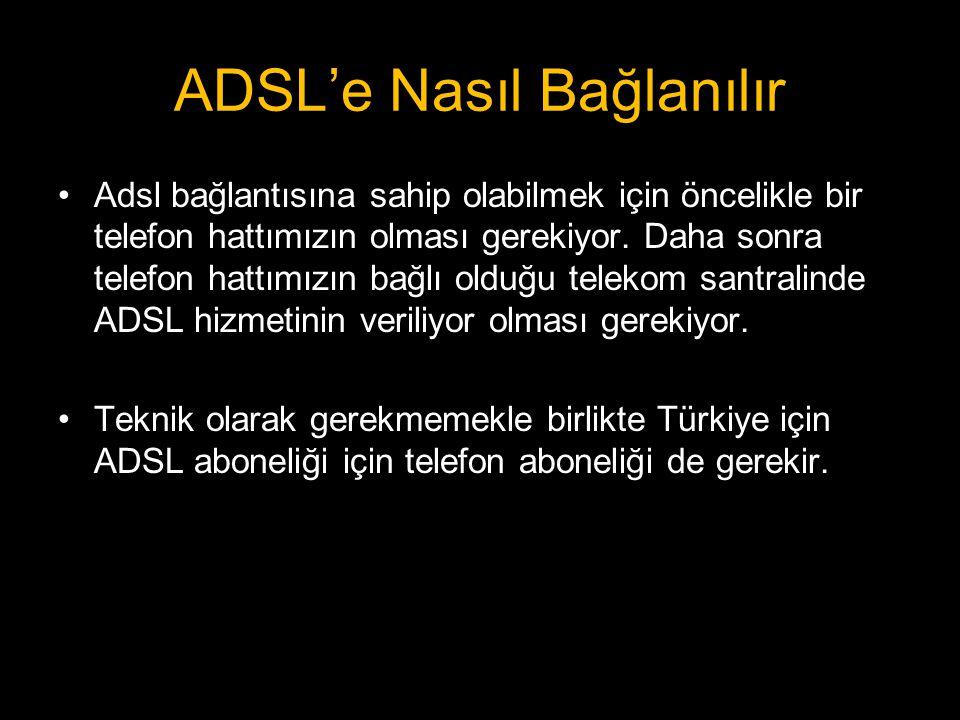 ADSL'e Nasıl Bağlanılır •Adsl bağlantısına sahip olabilmek için öncelikle bir telefon hattımızın olması gerekiyor. Daha sonra telefon hattımızın bağlı