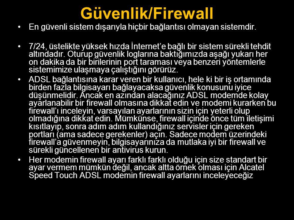 Güvenlik/Firewall •En güvenli sistem dışarıyla hiçbir bağlantısı olmayan sistemdir. •7/24, üstelikte yüksek hızda İnternet'e bağlı bir sistem sürekli