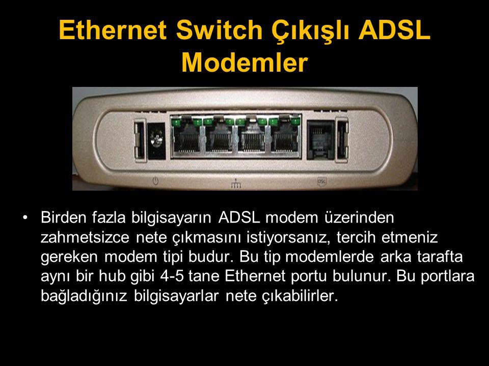 Ethernet Switch Çıkışlı ADSL Modemler •Birden fazla bilgisayarın ADSL modem üzerinden zahmetsizce nete çıkmasını istiyorsanız, tercih etmeniz gereken