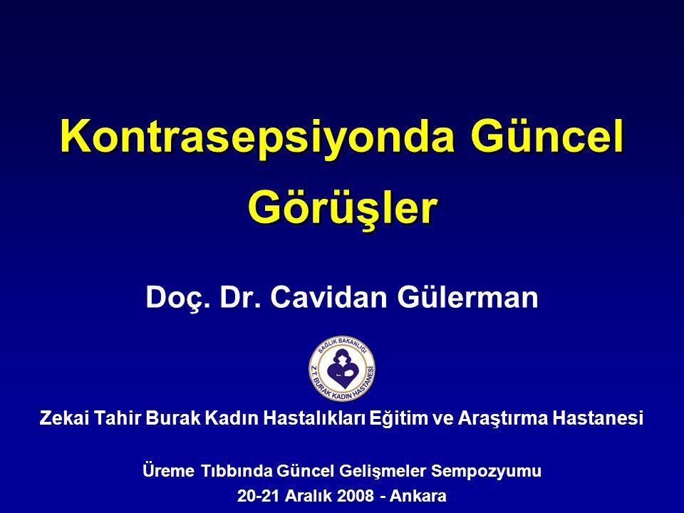 Kontrasepsiyonda Güncel Görüşler Doç. Dr. Cavidan Gülerman Zekai Tahir Burak Kadın Hastalıkları Eğitim ve Araştırma Hastanesi Üreme Tıbbında Güncel Ge