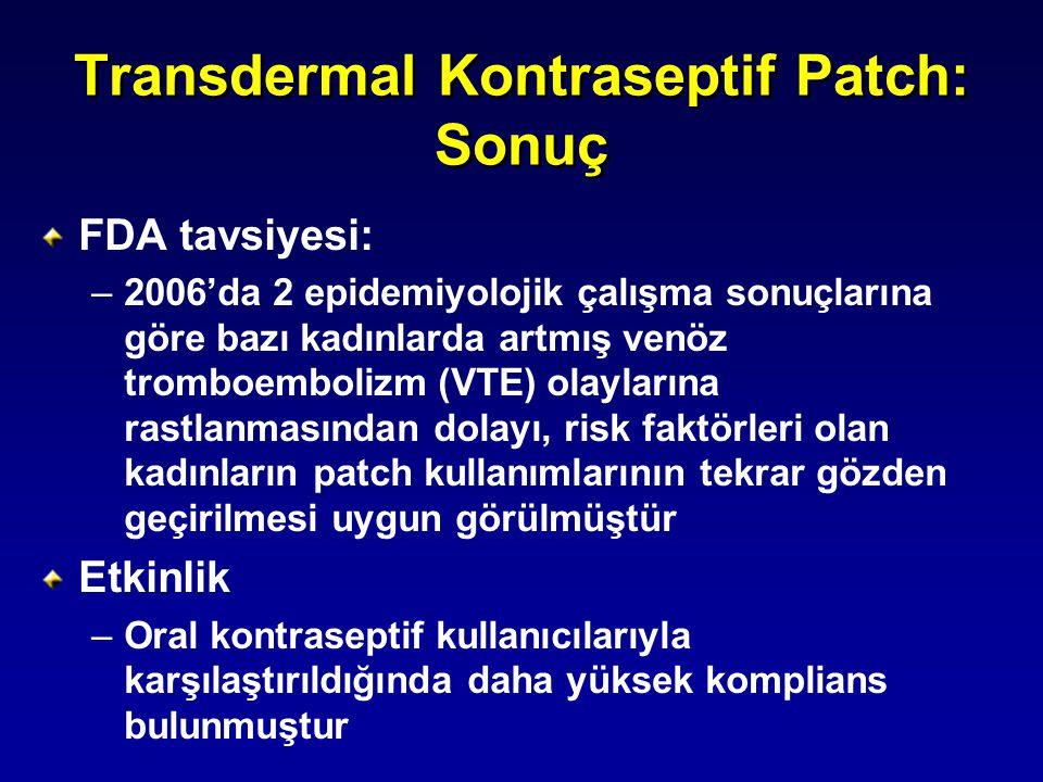 Transdermal Kontraseptif Patch: Sonuç FDA tavsiyesi: –2006'da 2 epidemiyolojik çalışma sonuçlarına göre bazı kadınlarda artmış venöz tromboembolizm (V