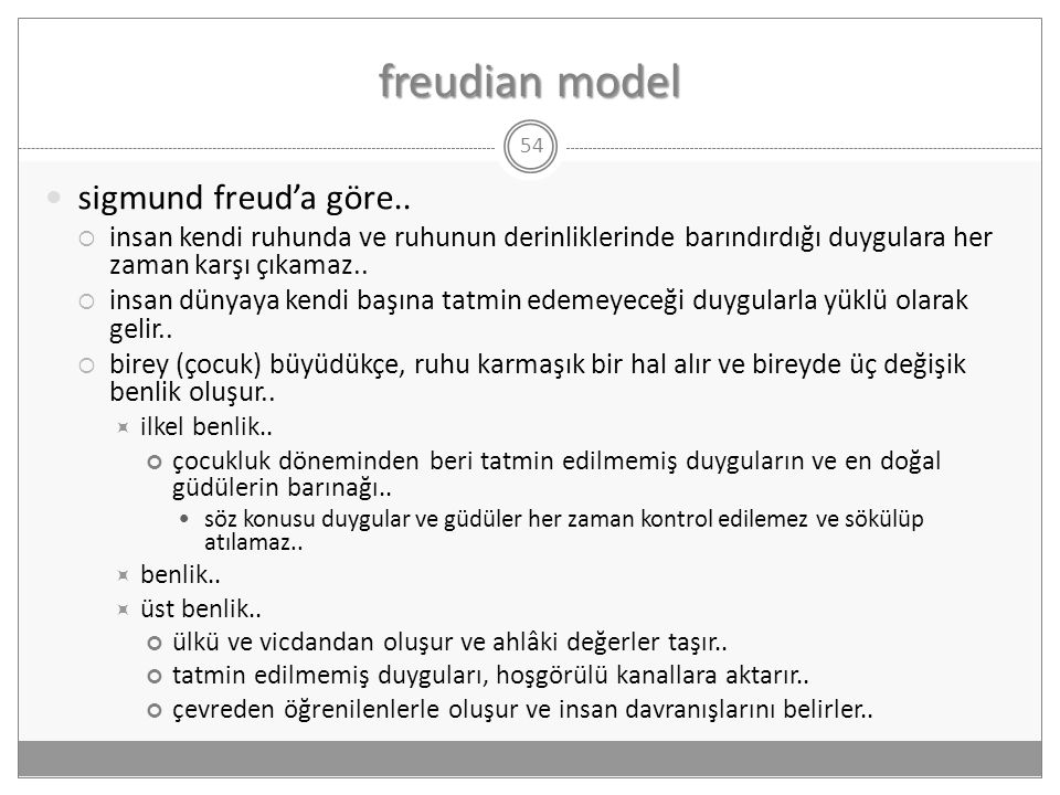 freudian model 54  sigmund freud'a göre..  insan kendi ruhunda ve ruhunun derinliklerinde barındırdığı duygulara her zaman karşı çıkamaz..  insan d