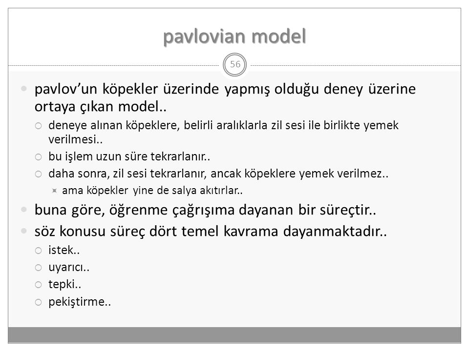 pavlovian model 56  pavlov'un köpekler üzerinde yapmış olduğu deney üzerine ortaya çıkan model..  deneye alınan köpeklere, belirli aralıklarla zil s