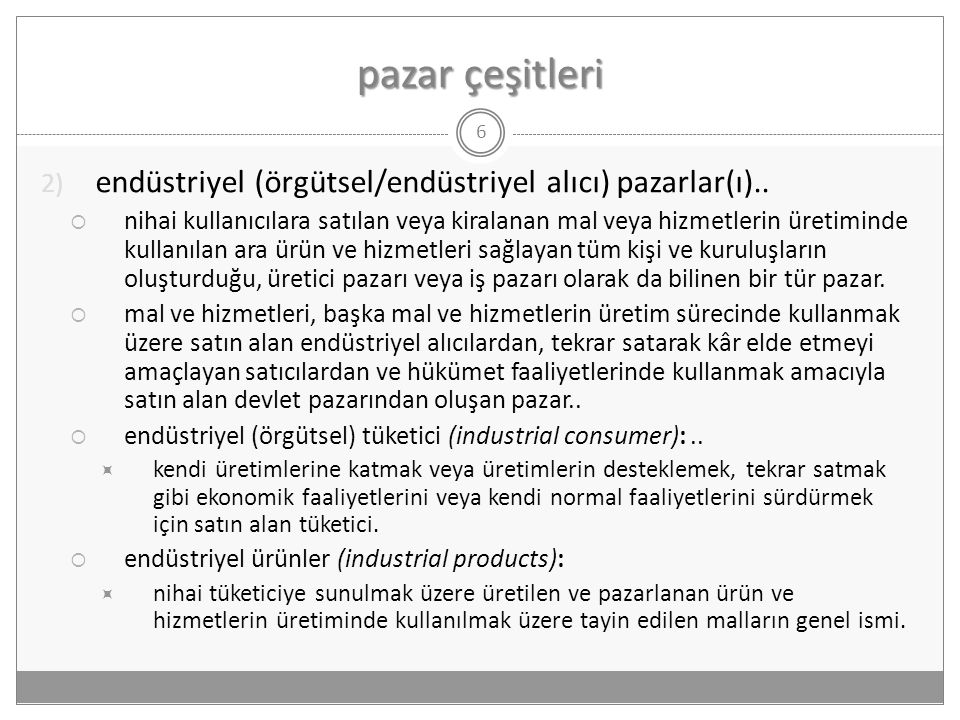 pazar çeşitleri 6 2) endüstriyel (örgütsel/endüstriyel alıcı) pazarlar(ı)..  nihai kullanıcılara satılan veya kiralanan mal veya hizmetlerin üretimin