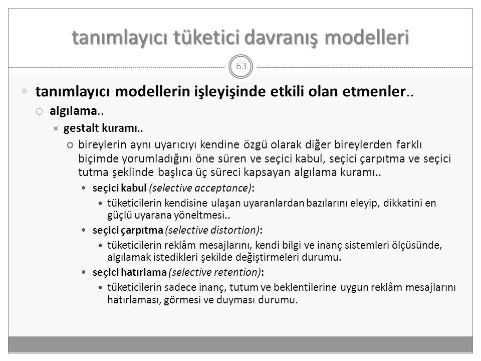 tanımlayıcı tüketici davranış modelleri 63  tanımlayıcı modellerin işleyişinde etkili olan etmenler..  algılama..  gestalt kuramı.. bireylerin aynı