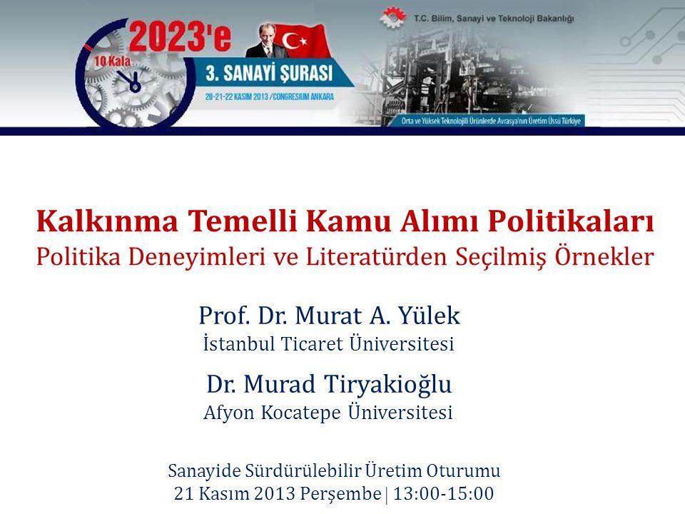 Kalkınma Temelli Kamu Alımı Politikaları Politika Deneyimleri ve Literatürden Seçilmiş Örnekler Prof. Dr. Murat A. Yülek İstanbul Ticaret Üniversitesi