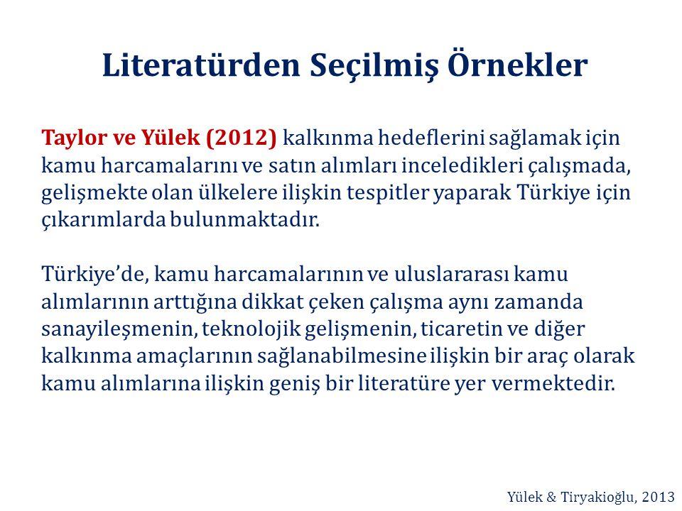 Literatürden Seçilmiş Örnekler Taylor ve Yülek (2012) kalkınma hedeflerini sağlamak için kamu harcamalarını ve satın alımları inceledikleri çalışmada,