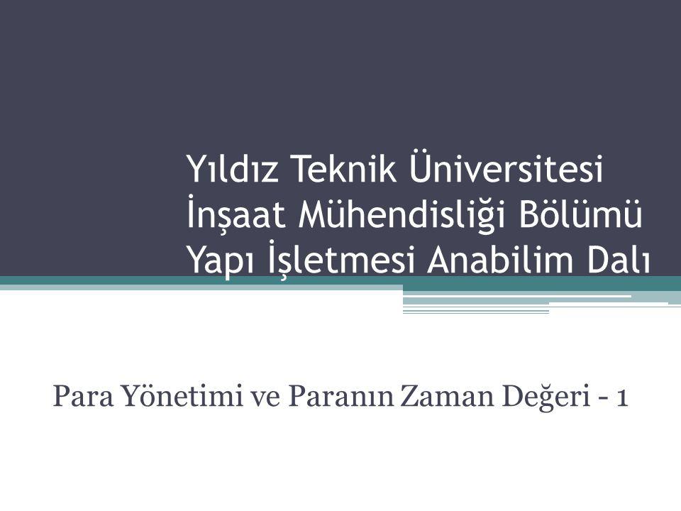 Yıldız Teknik Üniversitesi İnşaat Mühendisliği Bölümü Yapı İşletmesi Anabilim Dalı Para Yönetimi ve Paranın Zaman Değeri - 1