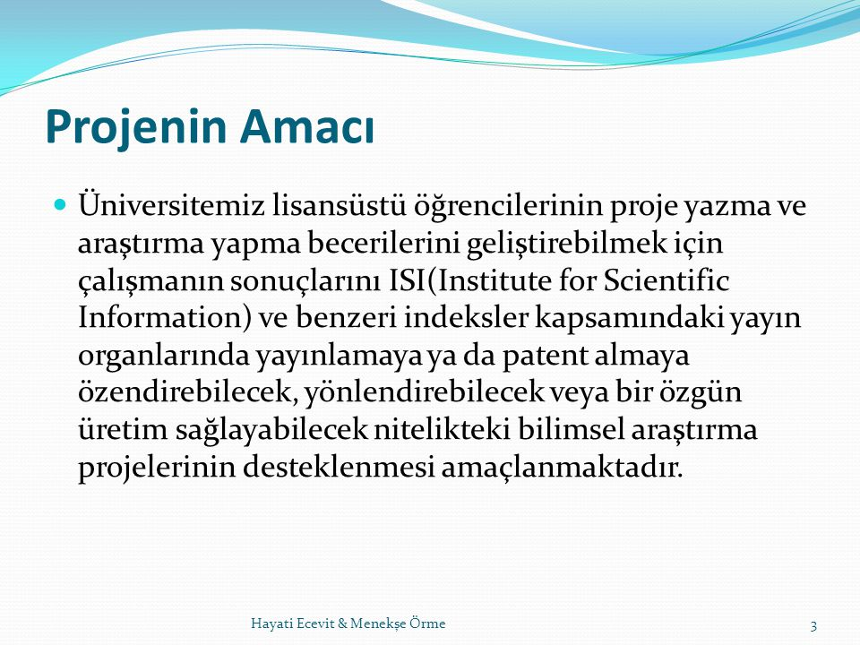 Bilimsel Araştırma Projeleri: Tamamlandığında, sonuçları ile bilime evrensel veya ulusal ölçülerde katkı yapması, ülkenin teknolojik, ekonomik, sosyal ve kültürel kalkınmasına katkı sağlaması beklenen ve Ankara Üniversitesi BAP kaynakları ile desteklenen, projelerdir.