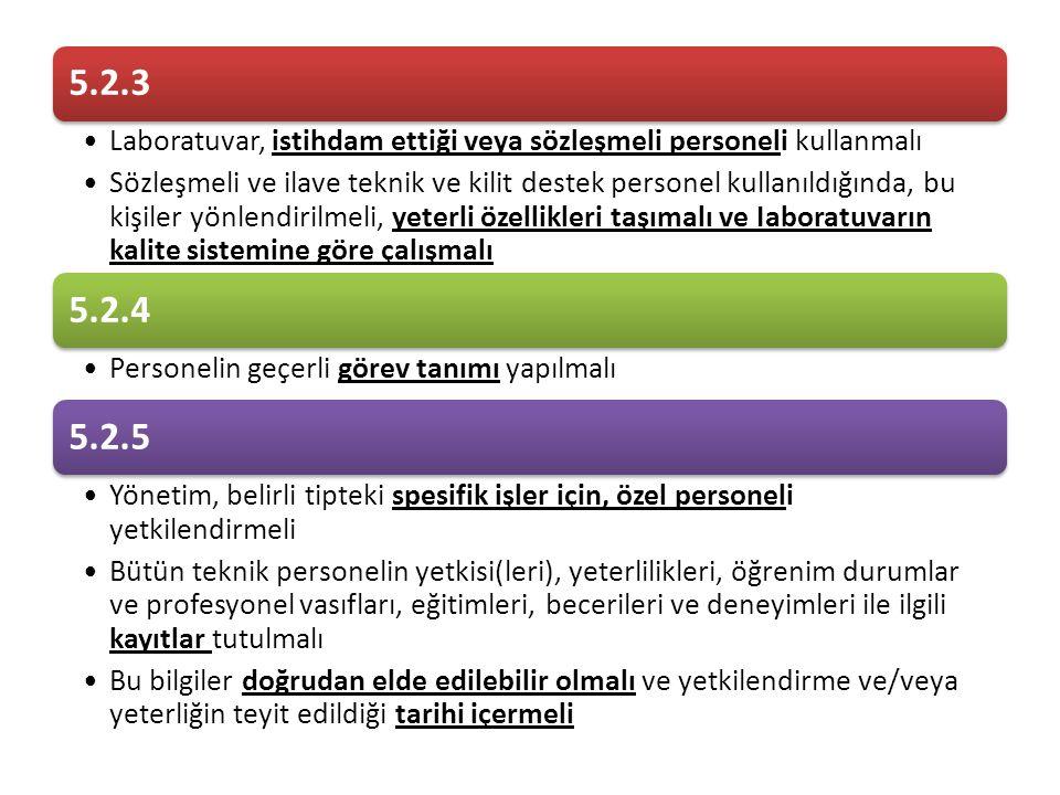 5.2.3 •Laboratuvar, istihdam ettiği veya sözleşmeli personeli kullanmalı •Sözleşmeli ve ilave teknik ve kilit destek personel kullanıldığında, bu kişi