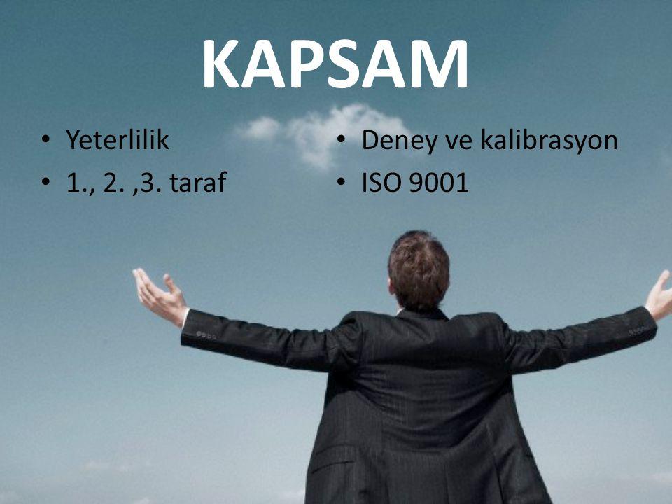 KAPSAM • Yeterlilik • 1., 2.,3. taraf • Deney ve kalibrasyon • ISO 9001